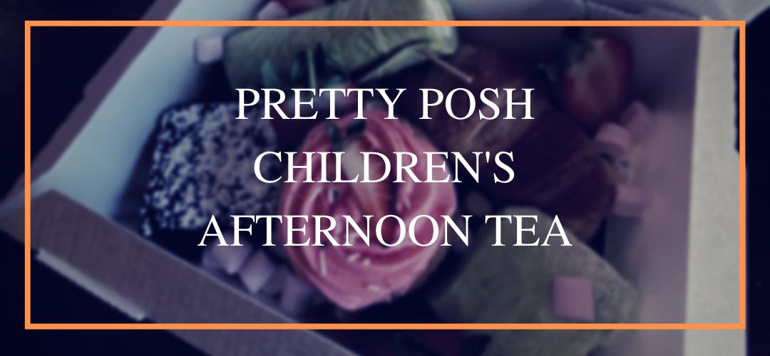 Pretty Posh Children's Afternoon Tea