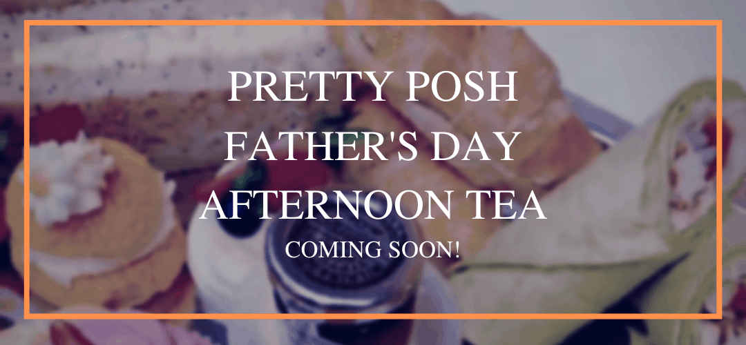 Pretty Posh Father's Day Afternoon Tea Coming Soon!